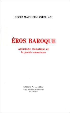 Eros baroque. Anthologie thématique de la poésie amoureuse