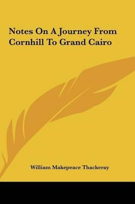 [(Notes on a Journey from Cornhill to Grand Cairo)] [By (author) William Makepeace Thackeray] published on (May, 2010)
