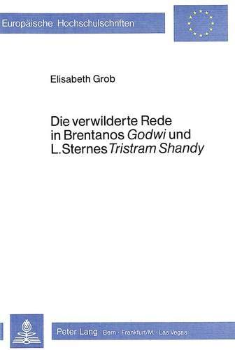 Die verwilderte Rede in Brentanos «Godwi»- und L. Sternes «Tristram Shandy» (Europäische Hochschulschriften / European University Studies / ... Langue et littérature allemandes, Band 358)