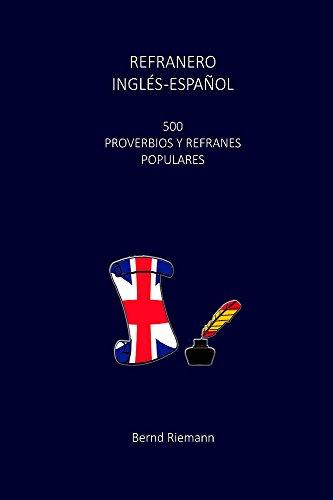 Refranero Inglés-Español: 500 Proverbios y Refranes Populares por Bernd Riemann