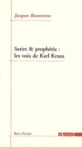 Satire & prophétie : les voix de Karl Kraus par Jacques Bouveresse