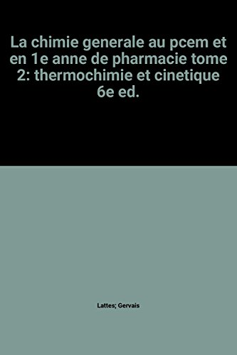 La chimie generale au pcem et en 1e anne de pharmacie tome 2: thermochimie et cinetique 6e ed. par Lattes; Gervais
