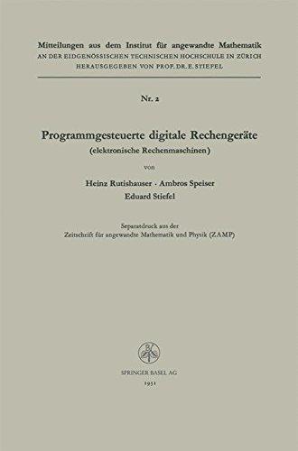 Programmgesteuerte Digitale Rechengeräte (Elektronische Rechenmaschinen) (Mitteilungen aus dem Institut für Angewandte Mathematik, Band 2)