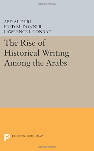 The Rise of Historical Writing Among the Arabs (Princeton Legacy Library)