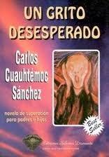 Un grito desesperado / A Desperate Cry  Publisher: Giron Books par  Carlos Cuauhtémoc Sánchez