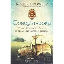 Conquistadores, como Portugal criou o primeiro imperio global
