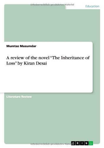 A Review of the Novel the Inheritance of Loss by Kiran Desai by Mumtaz Mazumdar (2013-08-24)