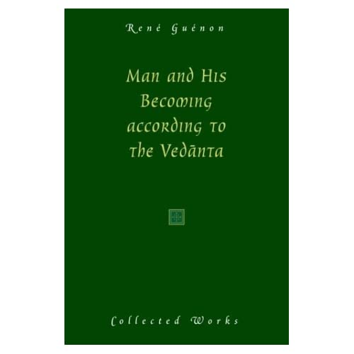 Man and His Becoming According to the Vedanta (Collected Works of Rene Guenon) by Rene Guenon (2001-09-01)