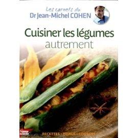 Les carnets du Dr Jean-Michel Cohen Vol.60 - Cuisiner les légumes autrement
