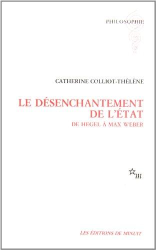 LE DESENCHANTEMENT DE L'ETAT. : De Hegel à Max Weber