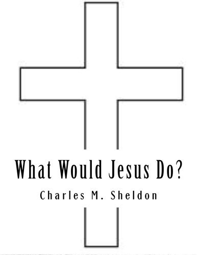 What Would Jesus Do? by Charles M. Sheldon (2014-03-06)