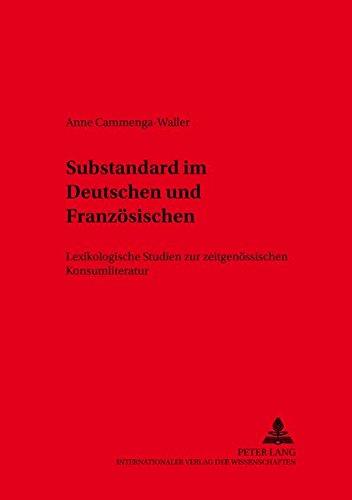Substandard im Deutschen und Französischen: Lexikologische Studien zur zeitgenössischen Konsumliteratur (Variolingua. Nonstandard - Standard - Substandard, Band 14)