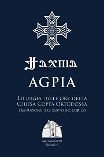 Agpia - Liturgia delle ore della Chiesa Copta Ortodossa: Traduzione dal copto bohairico