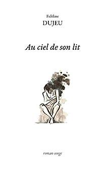 Au ciel de son lit: Roman fantastique (THEATRE ET POES) par [Dujeu, Fidéline]