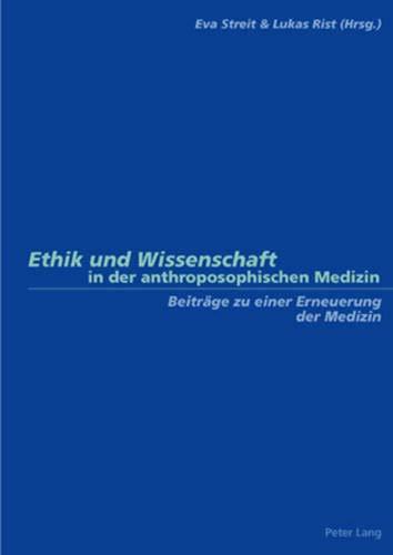 Ethik und Wissenschaft in der anthroposophischen Medizin: Beiträge zu einer Erneuerung der Medizin