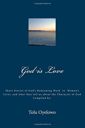 God is Love: Short stories of Gods redeeming work in the lives of women, and what they tell us about the character of God