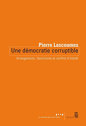 Une démocratie corruptible. Arrangements, favoritisme et conflits d'intérêts par Pierre Lascoumes