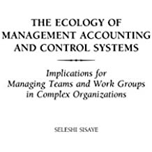 The Ecology of Management Accounting and Control Systems: Implications for Managing Teams and Work Groups in Complex Organizations