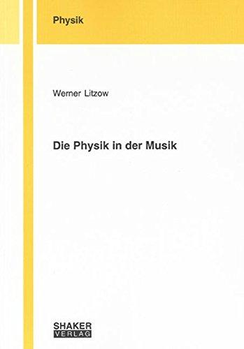 Die Physik in der Musik (Berichte aus der Physik)