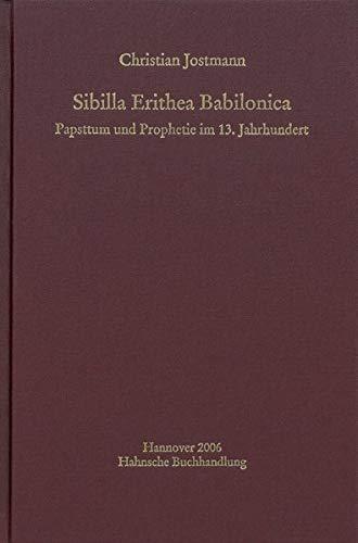 Sibilla Erithea Babilonica: Papsttum und Prophetie im 13. Jahrhundert (MGH - Schriften)