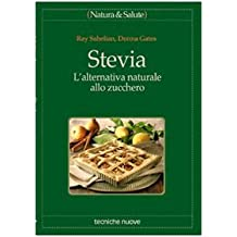 Stevia. L'alternativa naturale allo zucchero (Natura e salute)