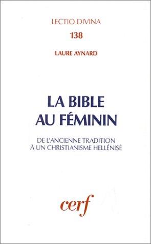 La Bible au féminin: De lancienne tradition à un christianisme hellénisé (Lectio divina) par Laure Aynard