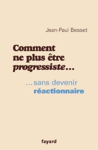 Comment ne plus être progressiste ... : ... sans devenir réactionnaire (Documents) par Jean-Paul Besset