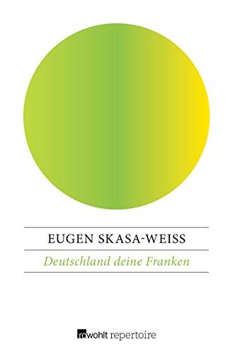 Deutschland deine Franken: Eine harte Nuß in Bayerns Maul (German Edition) por Eugen Skasa-Weiß