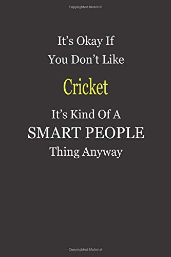 It's Okay If You Don't Like Cricket It's Kind Of A Smart People Thing Anyway: Blank Lined Notebook Journal Gift Idea