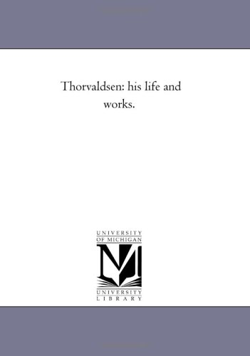 Thorvaldsen: His Life and Works.