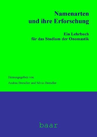 Namenarten und ihre Erforschung: Ein Lehrbuch für das Studium der Onomastik (Lehr- und Handbücher zur Onomastik)