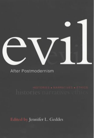 Evil After Postmodernism: Histories, Narratives and Ethics