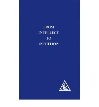 [(From Intellect to Intuition)] [ By (author) Alice A. Bailey ] [June, 1988]