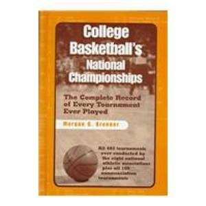 College Basketball's National Championships: The Complete Record of Every Tournament Ever Played (American Sports History Series, Band 13)