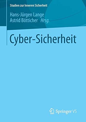 Cyber-Sicherheit (Studien zur Inneren Sicherheit, Band 18)