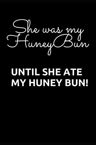 She was my Honey Bun: Until She ate my Honey Bun!  Fun/Funny  Notebook/Journal 120 Blank Lined Page 6