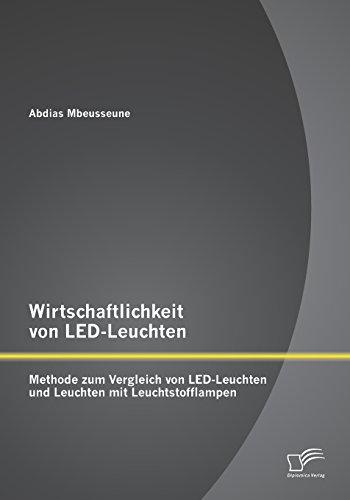 Wirtschaftlichkeit von LED-Leuchten: Methode zum Vergleich von LED-Leuchten und Leuchten mit Leuchtstofflampen