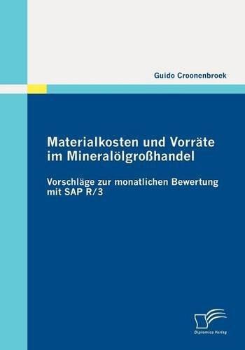 Materialkosten und Vorr??te im Mineral??lgro??handel: Vorschl??ge zur monatlichen Bewertung mit SAP R/3 by Guido Croonenbroek (2011-10-31)