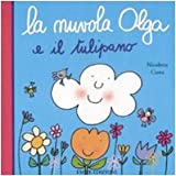 La nuvola Olga e il tulipano. Ediz. illustrata