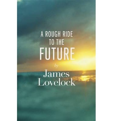 [(A Rough Ride to the Future)] [ By (author) James Lovelock ] [April, 2014]