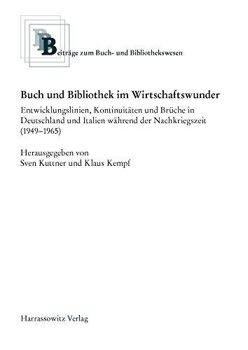 Buch und Bibliothek im Wirtschaftswunder: Entwicklungslinien, Kontinuitäten und Brüche in Deutschland und Italien während der Nachkriegszeit ... zum Buch- und Bibliothekswesen, Band 63)