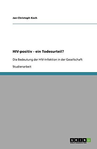 HIV-positiv - ein Todesurteil?: Die Bedeutung der HIV-Infektion in der Gesellschaft