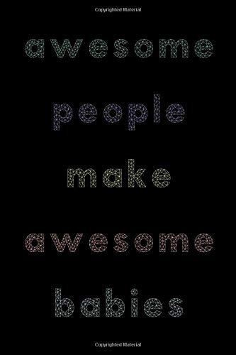 Awesome people make awesome babies: Irreverent baby shower journal: Blank lined notebook and keepsake for parents: Modern lettering design