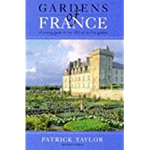 Gardens of Europe: France: A Touring Guide to Over 100 of the Best Gardens