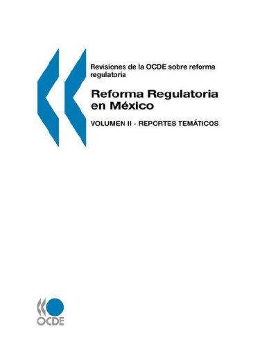 Revisiones de la OCDE sobre reforma regulatoria Reforma Regulatoria en Mexico: Volumen II - Reportes temáticos: 2