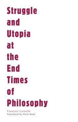 [(Struggle and Utopia at the End Times of Philosophy)] [Author: Francois Laruelle] published on (November, 2012)