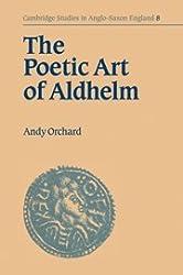 The Poetic Art of Aldhelm (Cambridge Studies in Anglo-Saxon England)