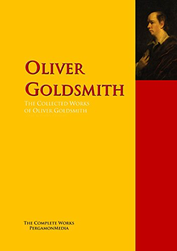 The Collected Works of Oliver Goldsmith: The Complete Works PergamonMedia (Highlights of World Literature) (English Edition)