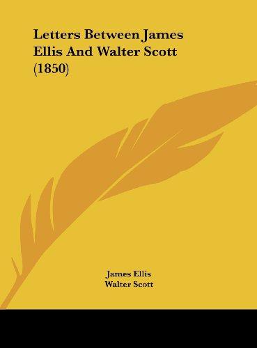 Letters Between James Ellis And Walter Scott (1850)