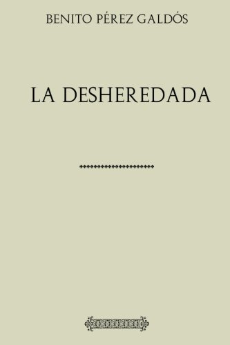 Colección Galdós. La desheredada por Benito Pérez Galdós